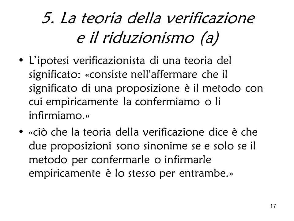 17 5. La teoria della verificazione e il riduzionismo (a) Lipotesi verificazionista di una teoria del significato: «consiste nell'affermare che il sig