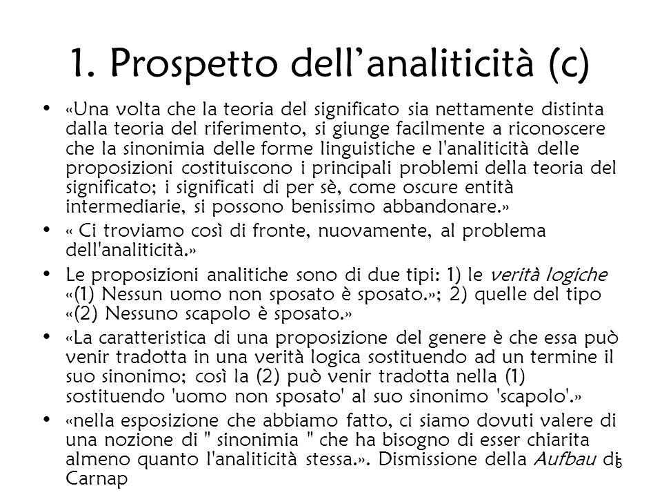 5 1. Prospetto dellanaliticità (c) «Una volta che la teoria del significato sia nettamente distinta dalla teoria del riferimento, si giunge facilmente