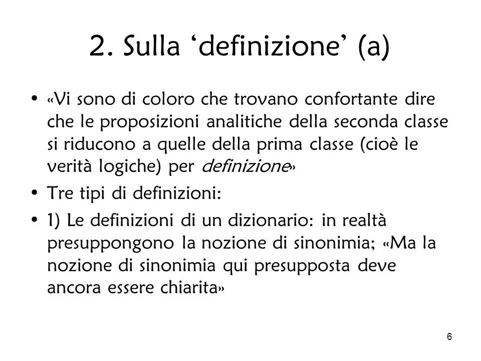 6 2. Sulla definizione (a) «Vi sono di coloro che trovano confortante dire che le proposizioni analitiche della seconda classe si riducono a quelle de