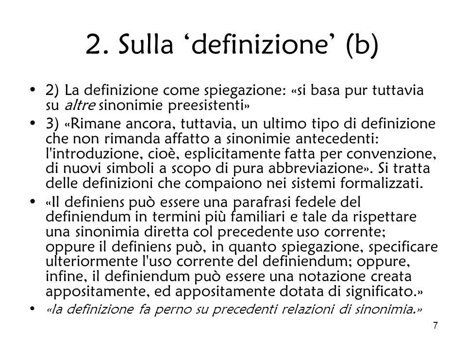 7 2. Sulla definizione (b) 2) La definizione come spiegazione: «si basa pur tuttavia su altre sinonimie preesistenti» 3) «Rimane ancora, tuttavia, un