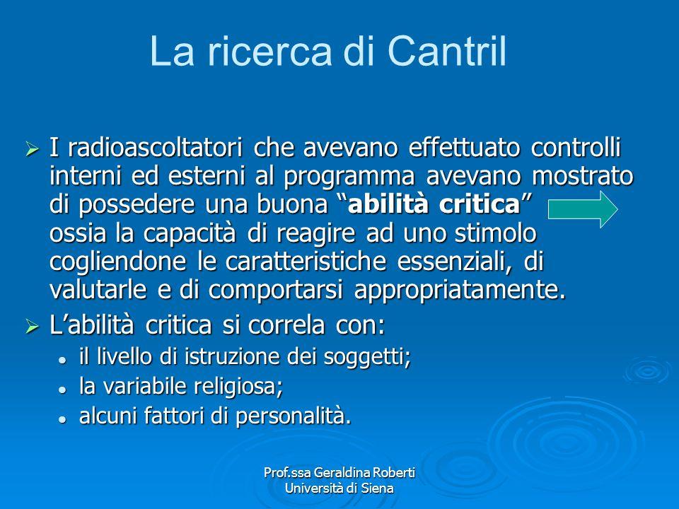 Prof.ssa Geraldina Roberti Università di Siena La ricerca di Cantril Cantril costruisce quattro categorie di radioascoltatori: Cantril costruisce quat
