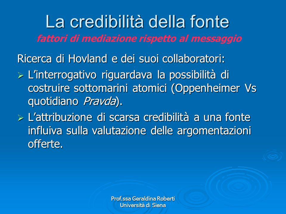 Prof.ssa Geraldina Roberti Università di Siena Le variabili intervenienti Credibilità della fonte Credibilità della fonte Ordine delle argomentazioni