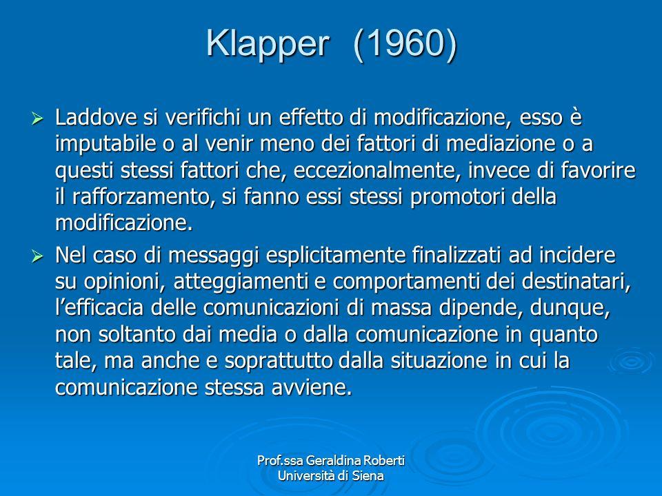 Prof.ssa Geraldina Roberti Università di Siena Klapper (1960) Le comunicazioni di massa non sono cause necessarie e sufficienti di effetti specifici s