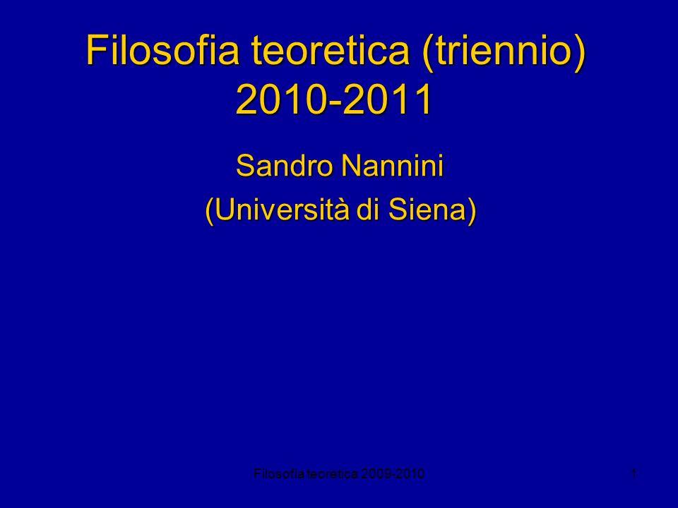 Filosofia teoretica 2009-20101 Filosofia teoretica (triennio) 2010-2011 Sandro Nannini (Università di Siena)