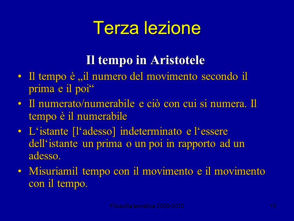 Filosofia teoretica 2009-201010 Terza lezione Il tempo in Aristotele Il tempo è il numero del movimento secondo il prima e il poiIl tempo è il numero