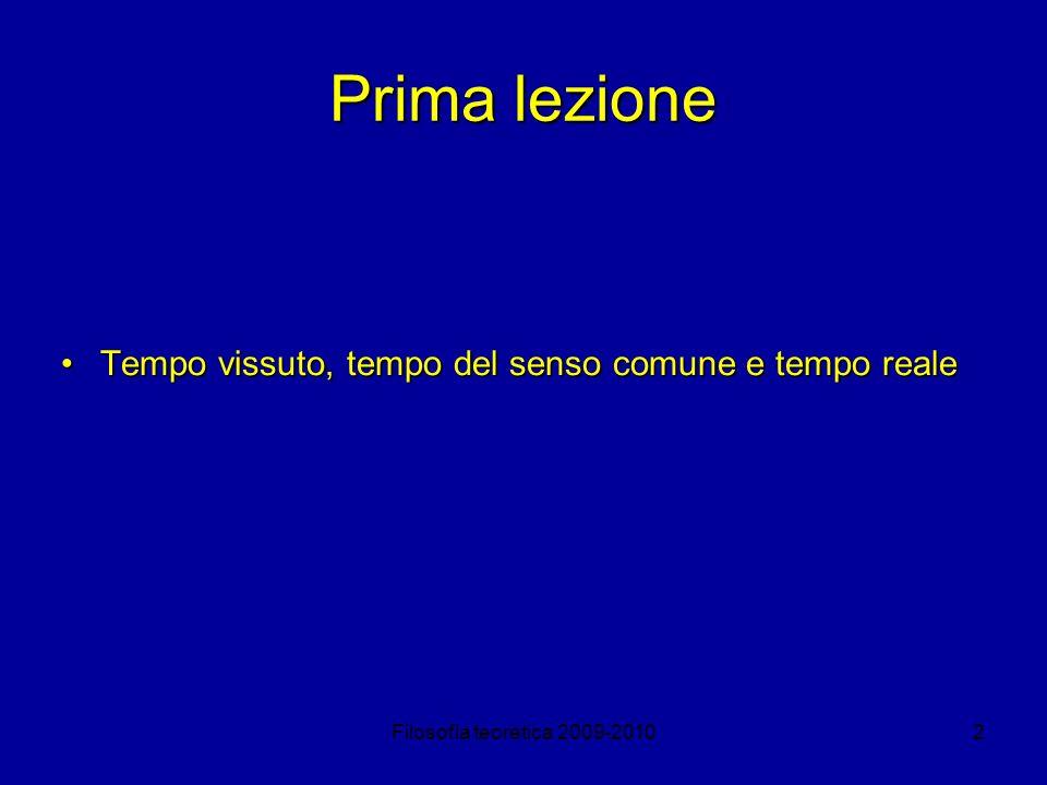 Filosofia teoretica 2009-20102 Prima lezione Tempo vissuto, tempo del senso comune e tempo realeTempo vissuto, tempo del senso comune e tempo reale