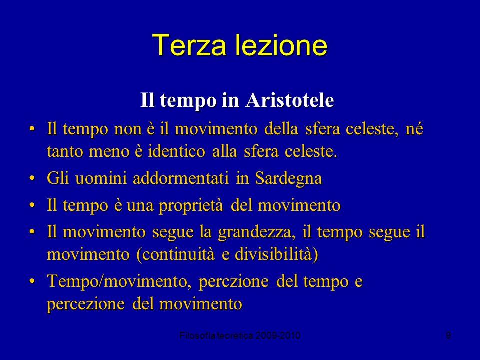 Filosofia teoretica 2009-201010 Terza lezione Il tempo in Aristotele Il tempo è il numero del movimento secondo il prima e il poiIl tempo è il numero del movimento secondo il prima e il poi Il numerato/numerabile e ciò con cui si numera.