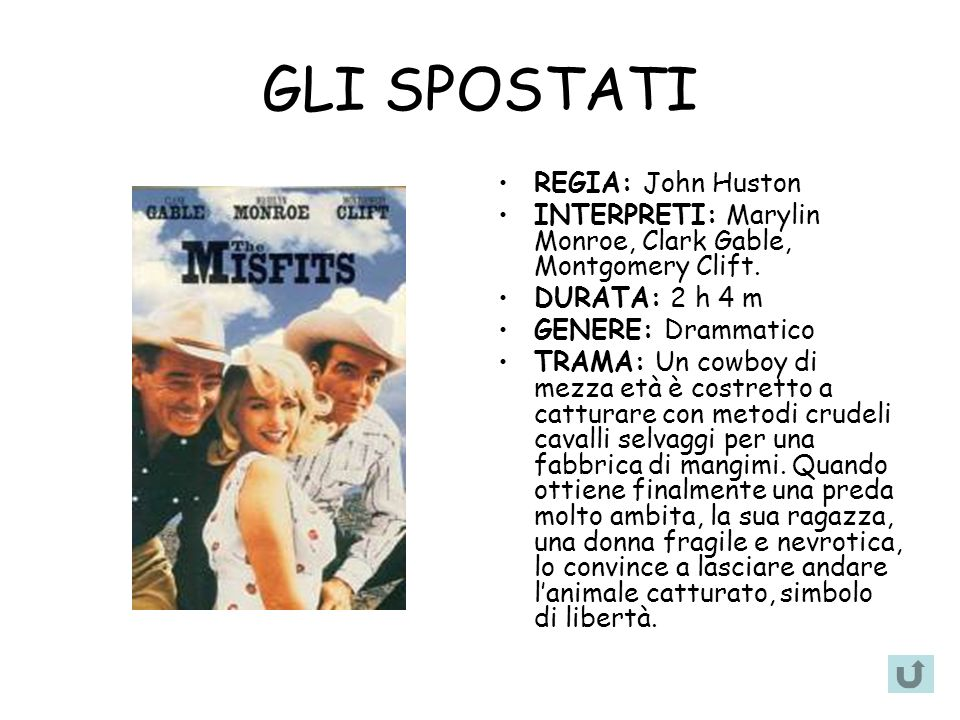 GLI SPOSTATI REGIA: John Huston INTERPRETI: Marylin Monroe, Clark Gable, Montgomery Clift.