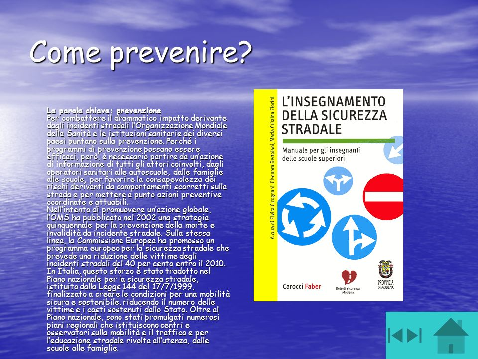 Come prevenire? La parola chiave: prevenzione Per combattere il drammatico impatto derivante dagli incidenti stradali lOrganizzazione Mondiale della S