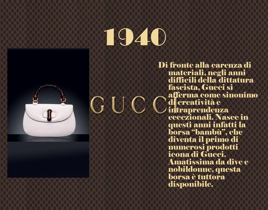 1940 Di fronte alla carenza di materiali, negli anni difficili della dittatura fascista, Gucci si afferma come sinonimo di creatività e intraprendenza