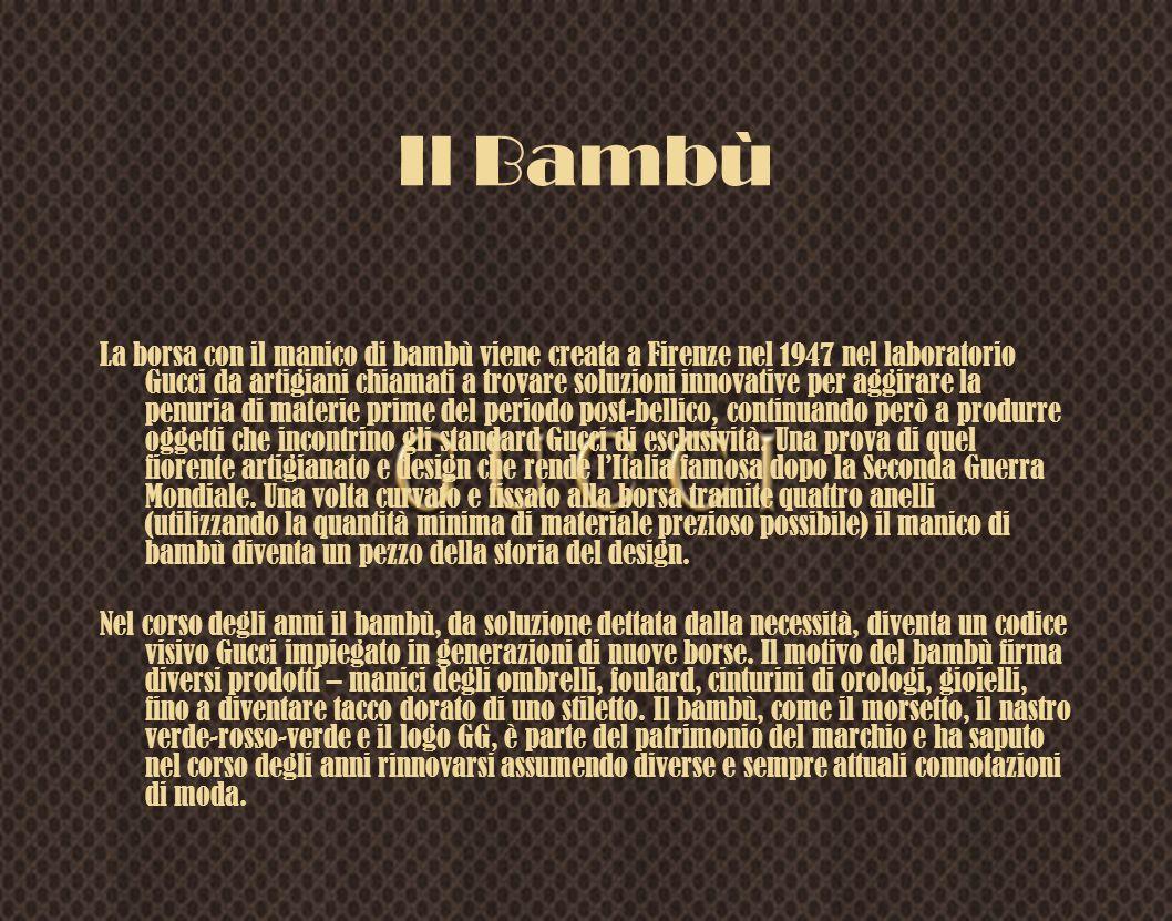 Il Bambù La borsa con il manico di bambù viene creata a Firenze nel 1947 nel laboratorio Gucci da artigiani chiamati a trovare soluzioni innovative pe