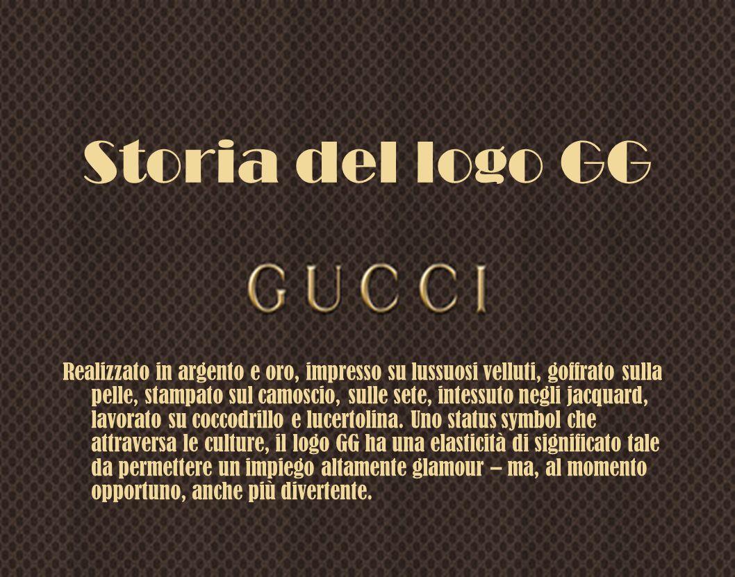 Storia del logo GG Realizzato in argento e oro, impresso su lussuosi velluti, goffrato sulla pelle, stampato sul camoscio, sulle sete, intessuto negli