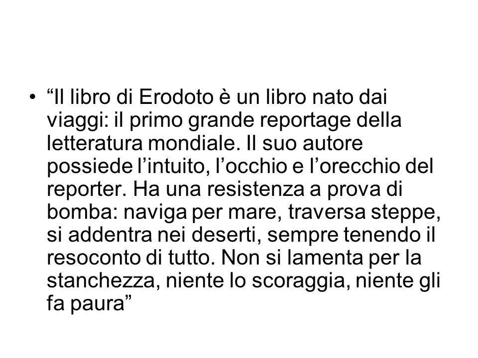 Il libro di Erodoto è un libro nato dai viaggi: il primo grande reportage della letteratura mondiale.