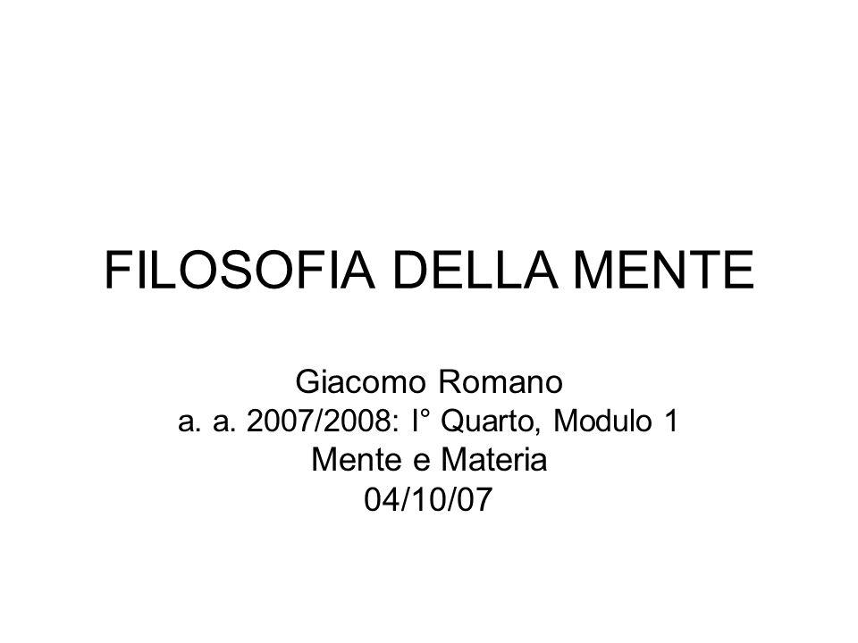 FILOSOFIA DELLA MENTE Giacomo Romano a. a. 2007/2008: I° Quarto, Modulo 1 Mente e Materia 04/10/07