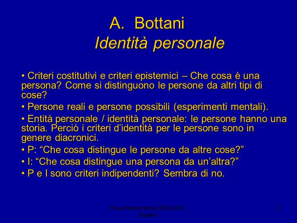 Filosofia teoretica 2009-2010 - Bottani 2 A.Bottani Identità personale Criteri costitutivi e criteri epistemici – Che cosa è una persona? Come si dist