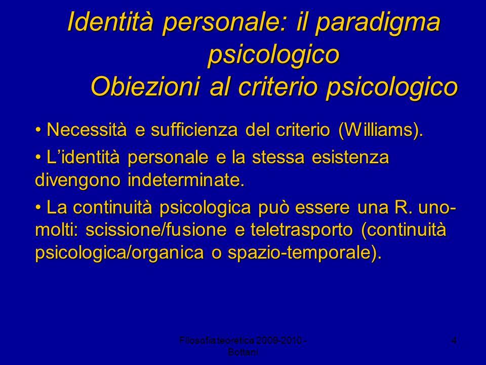 Filosofia teoretica 2009-2010 - Bottani 5 Identità personale: il paradigma psicologico Revisioni del criterio psicologico Continuità, psicologica + candidato unico o miglior candidato.
