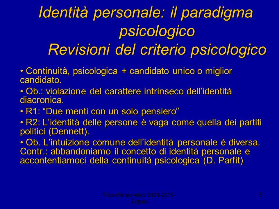 Filosofia teoretica 2009-2010 - Bottani 5 Identità personale: il paradigma psicologico Revisioni del criterio psicologico Continuità, psicologica + ca