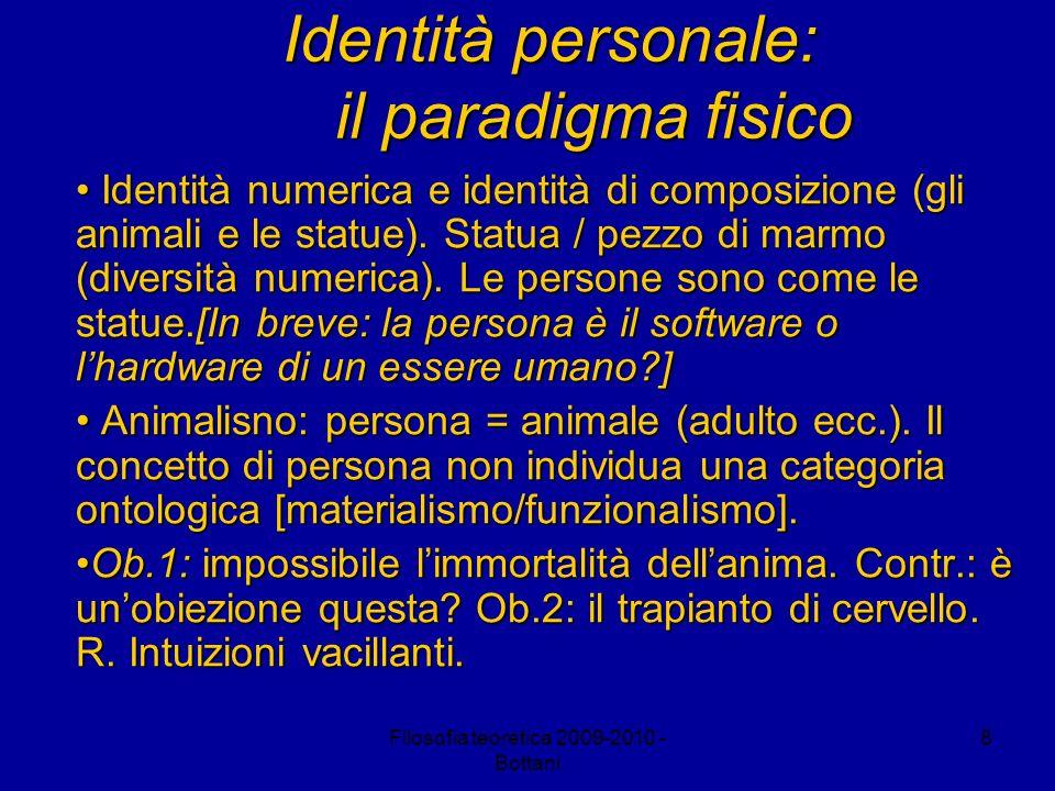 Filosofia teoretica 2009-2010 - Bottani 8 Identità personale: il paradigma fisico Identità numerica e identità di composizione (gli animali e le statue).