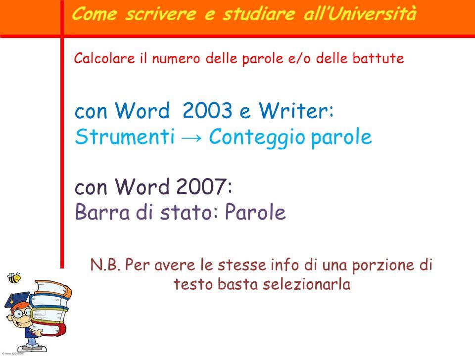 Calcolare il numero delle parole e/o delle battute con Word 2003 e Writer: Strumenti Conteggio parole con Word 2007: Barra di stato: Parole N.B. Per a