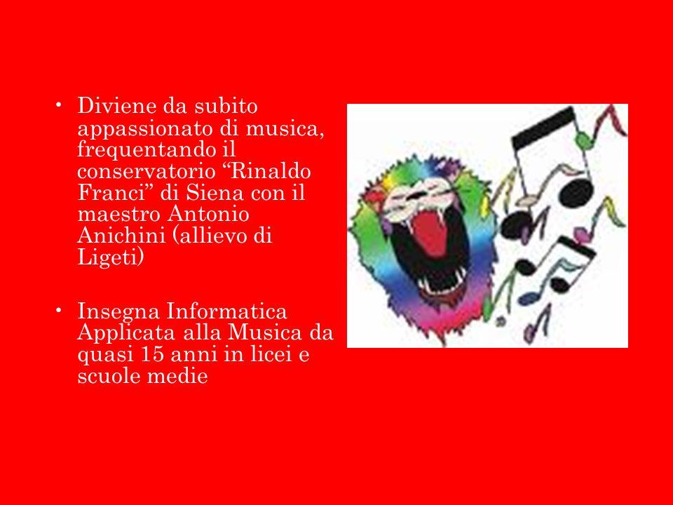 Diviene da subito appassionato di musica, frequentando il conservatorio Rinaldo Franci di Siena con il maestro Antonio Anichini (allievo di Ligeti) In