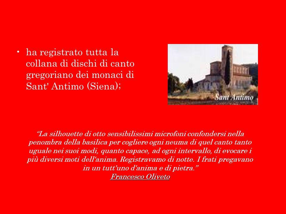 ha registrato tutta la collana di dischi di canto gregoriano dei monaci di Sant' Antimo (Siena); La silhouette di otto sensibilissimi microfoni confon