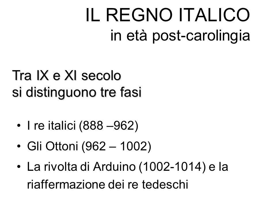 I re italici (888 –962) Gli Ottoni (962 – 1002) La rivolta di Arduino (1002-1014) e la riaffermazione dei re tedeschi Tra IX e XI secolo si distinguono tre fasi
