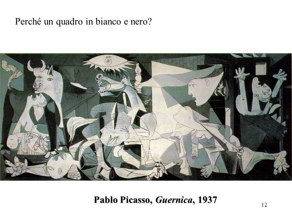 12 Pablo Picasso, Guernica, 1937 Perché un quadro in bianco e nero?