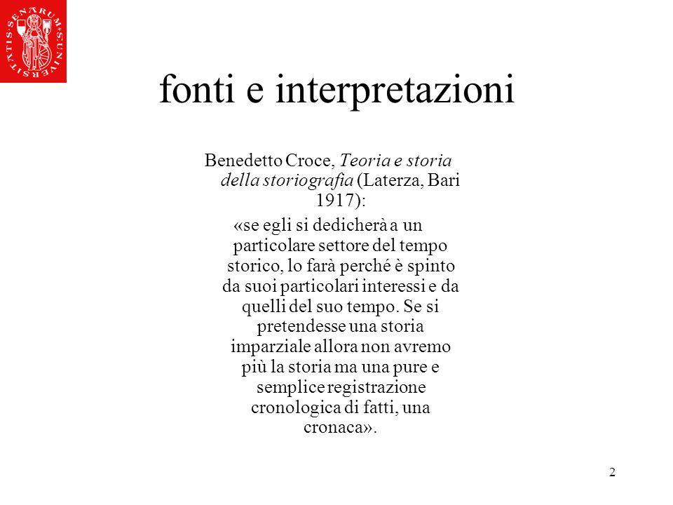 2 fonti e interpretazioni Benedetto Croce, Teoria e storia della storiografia (Laterza, Bari 1917): «se egli si dedicherà a un particolare settore del
