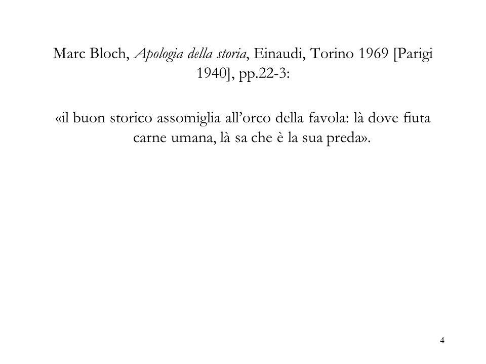 4 Marc Bloch, Apologia della storia, Einaudi, Torino 1969 [Parigi 1940], pp.22-3: «il buon storico assomiglia allorco della favola: là dove fiuta carn