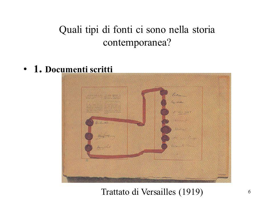 6 Quali tipi di fonti ci sono nella storia contemporanea? 1. Documenti scritti Trattato di Versailles (1919)
