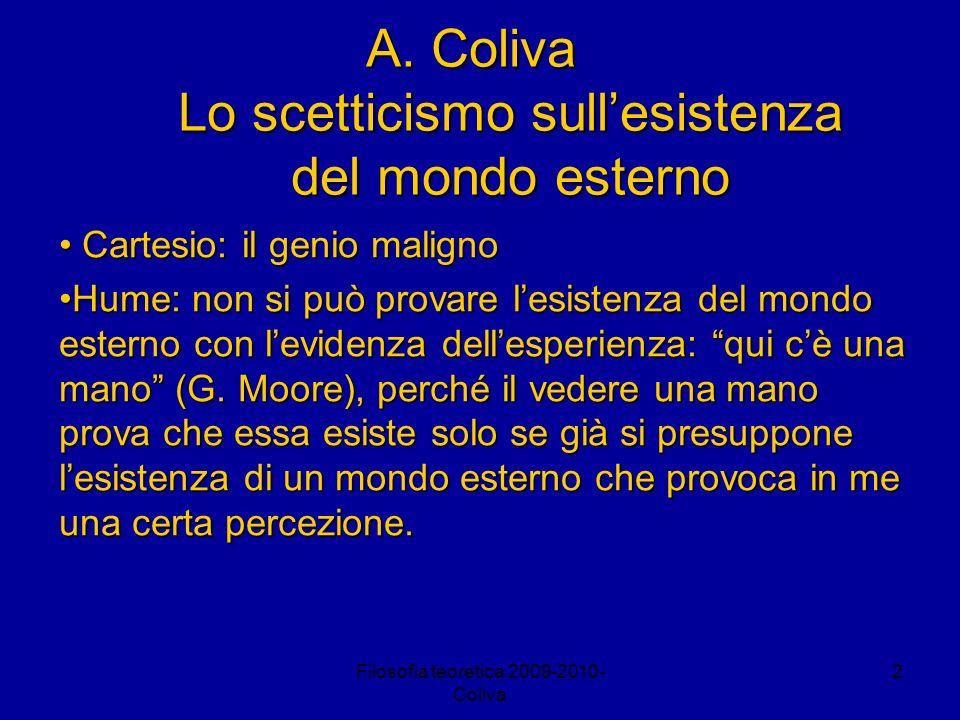 Filosofia teoretica 2009-2010- Coliva 2 A. Coliva Lo scetticismo sullesistenza del mondo esterno Cartesio: il genio maligno Cartesio: il genio maligno