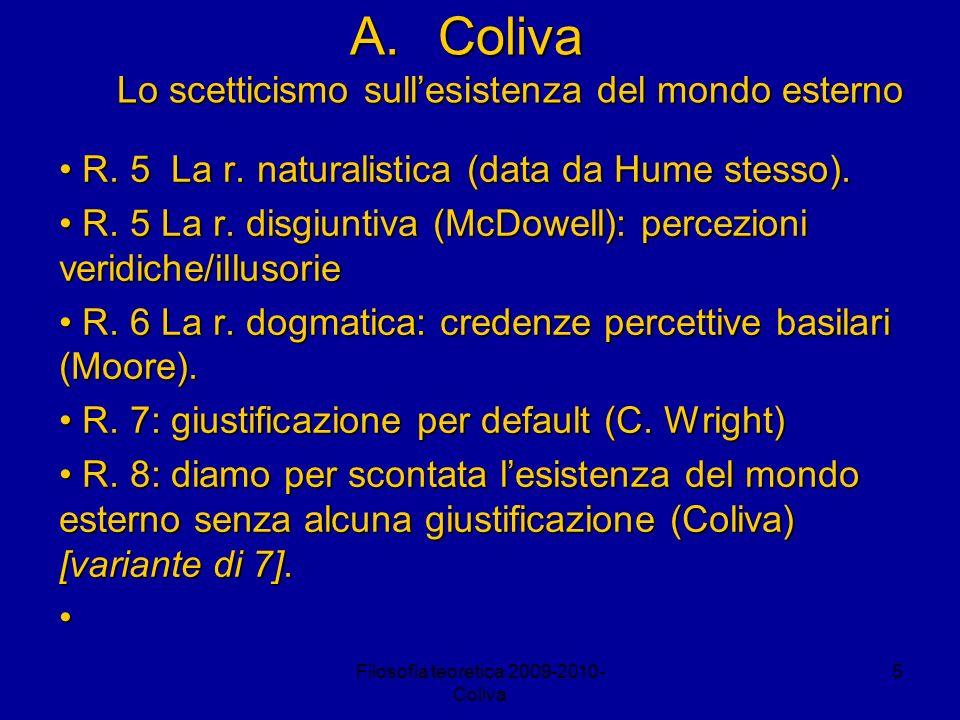 Filosofia teoretica 2009-2010- Coliva 5 A.Coliva Lo scetticismo sullesistenza del mondo esterno R. 5 La r. naturalistica (data da Hume stesso). R. 5 L