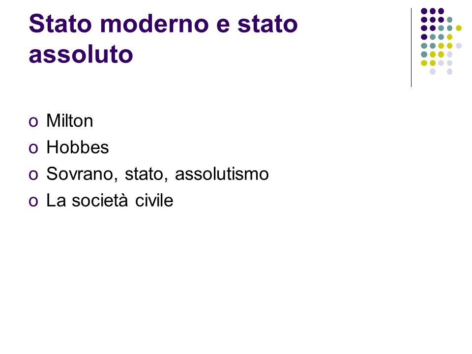 Stato moderno e stato assoluto oMilton oHobbes oSovrano, stato, assolutismo oLa società civile