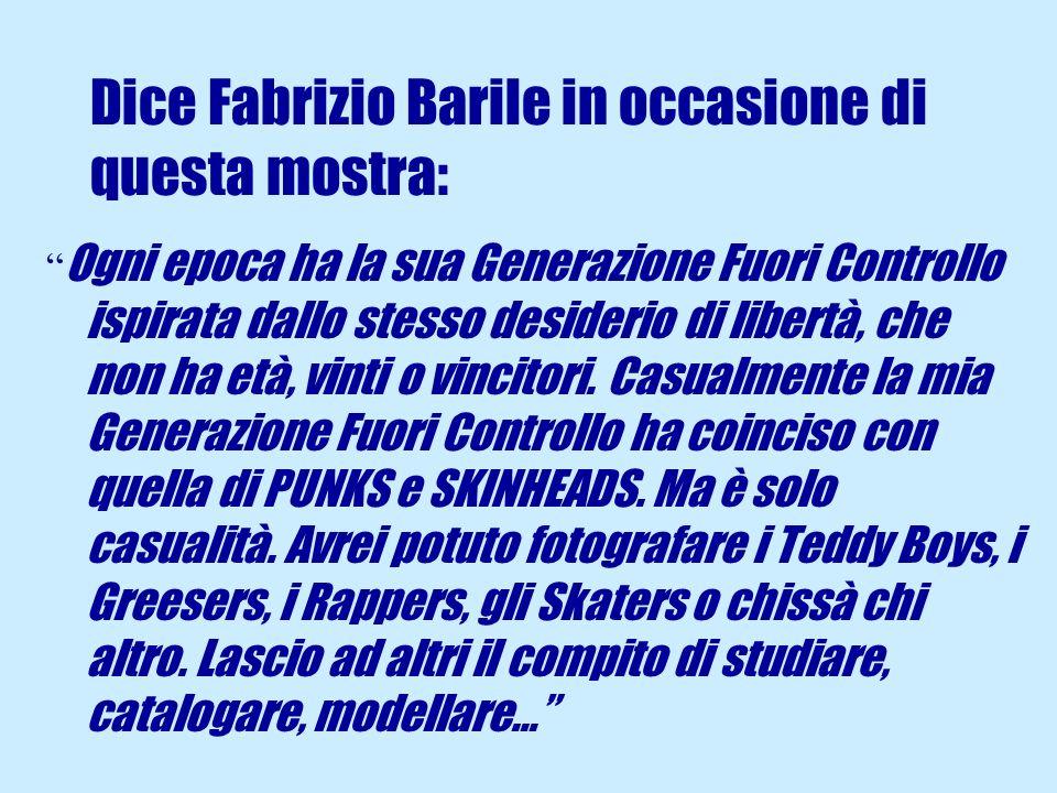Dice Fabrizio Barile in occasione di questa mostra: Ogni epoca ha la sua Generazione Fuori Controllo ispirata dallo stesso desiderio di libertà, che non ha età, vinti o vincitori.