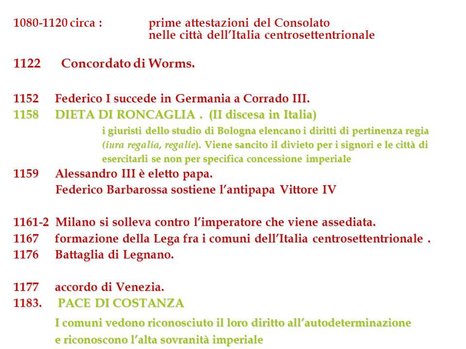 1080-1120 circa : prime attestazioni del Consolato nelle città dellItalia centrosettentrionale 1122 Concordato di Worms. 1152Federico I succede in Ger