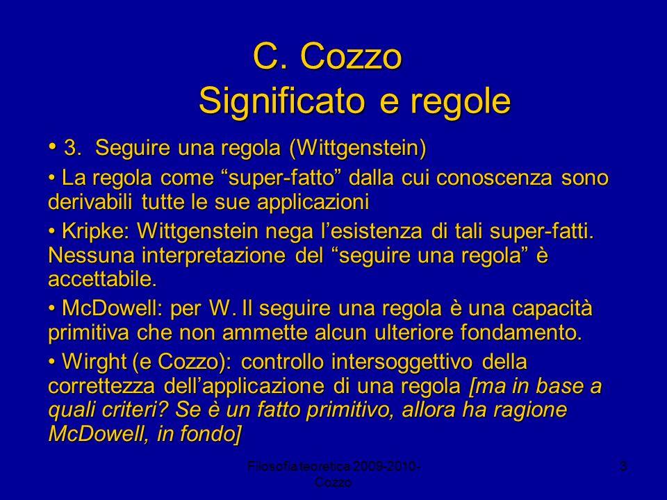 Filosofia teoretica 2009-2010- Cozzo 3 C. Cozzo Significato e regole 3. Seguire una regola (Wittgenstein) 3. Seguire una regola (Wittgenstein) La rego