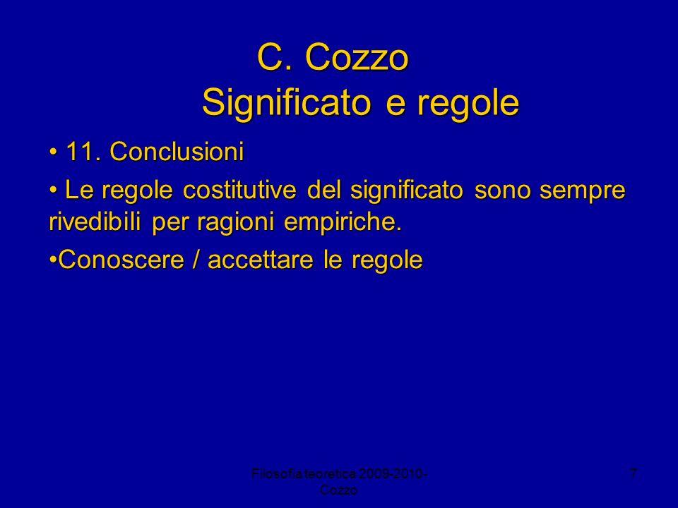 Filosofia teoretica 2009-2010- Cozzo 7 C. Cozzo Significato e regole 11. Conclusioni 11. Conclusioni Le regole costitutive del significato sono sempre