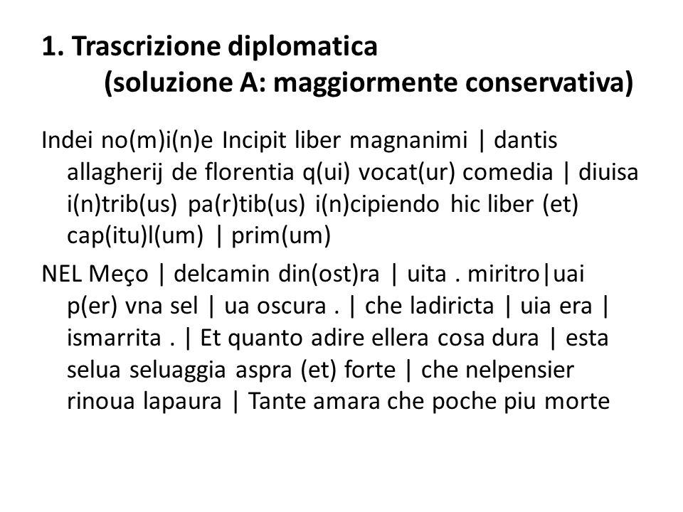 1. Trascrizione diplomatica (soluzione A: maggiormente conservativa) Indei no(m)i(n)e Incipit liber magnanimi | dantis allagherij de florentia q(ui) v