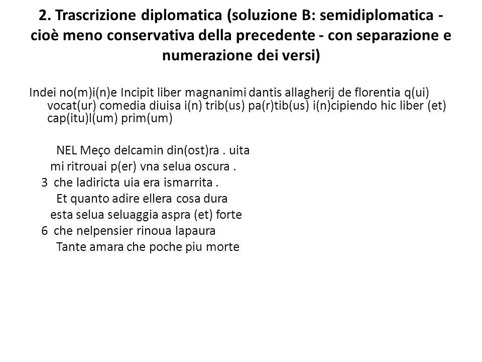 2. Trascrizione diplomatica (soluzione B: semidiplomatica - cioè meno conservativa della precedente - con separazione e numerazione dei versi) Indei n