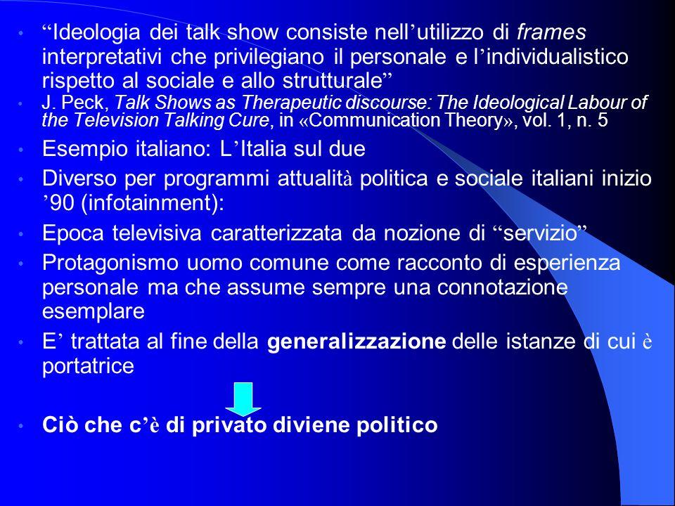 Ideologia dei talk show consiste nell utilizzo di frames interpretativi che privilegiano il personale e l individualistico rispetto al sociale e allo