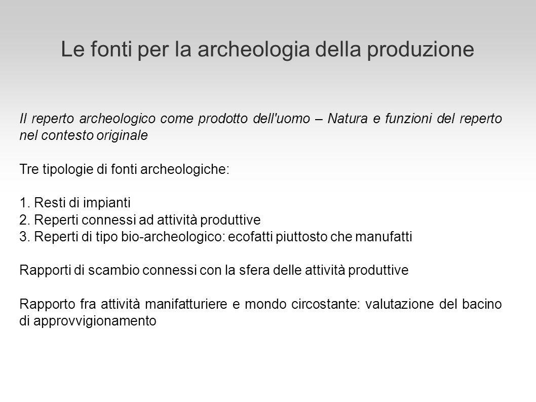 Le fonti per la archeologia della produzione Il reperto archeologico come prodotto dell'uomo – Natura e funzioni del reperto nel contesto originale Tr