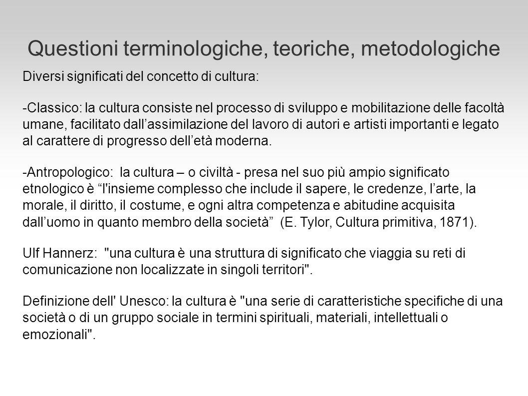 Questioni terminologiche, teoriche, metodologiche Diversi significati del concetto di cultura: -Classico: la cultura consiste nel processo di sviluppo