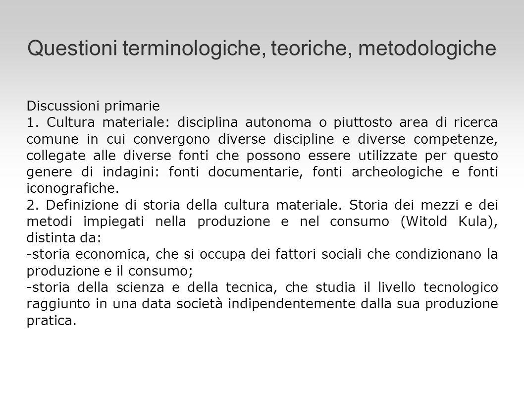 Questioni terminologiche, teoriche, metodologiche Discussioni primarie 1. Cultura materiale: disciplina autonoma o piuttosto area di ricerca comune in