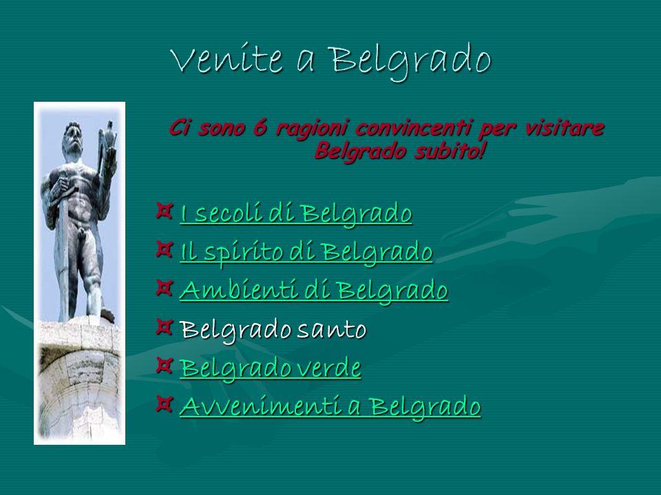 Venite a Belgrado Ci sono 6 ragioni convincenti per visitare Belgrado subito! ¤ I secoli di Belgrado I secoli di Belgrado ¤ Il spirito di Belgrado Il