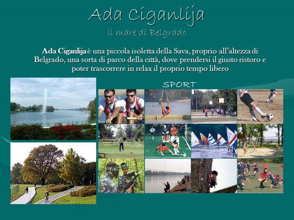 Ada Ciganlija il mare di Belgrado Ada Ciganlija è una piccola isoletta della Sava, proprio allaltezza di Belgrado, una sorta di parco della città, dov