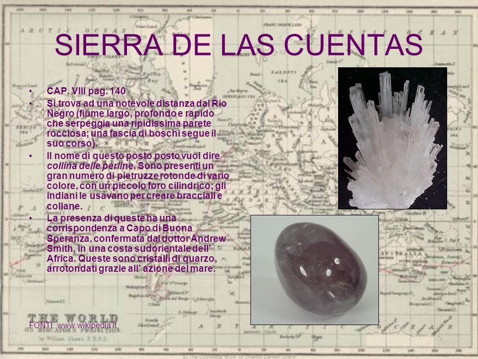 SIERRA DE LAS CUENTAS CAP. VIII pag. 140 Si trova ad una notevole distanza dal Rio Negro (fiume largo, profondo e rapido che serpeggia una ripidissima