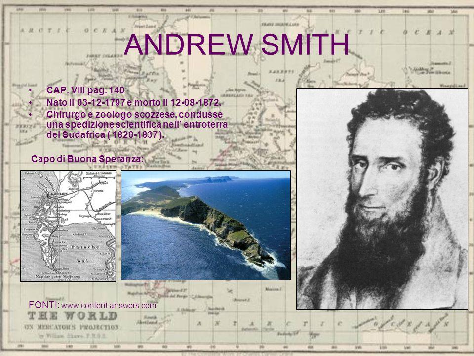 ANDREW SMITH CAP. VIII pag. 140 Nato il 03-12-1797 e morto il 12-08-1872. Chirurgo e zoologo scozzese, condusse una spedizione scientifica nell entrot