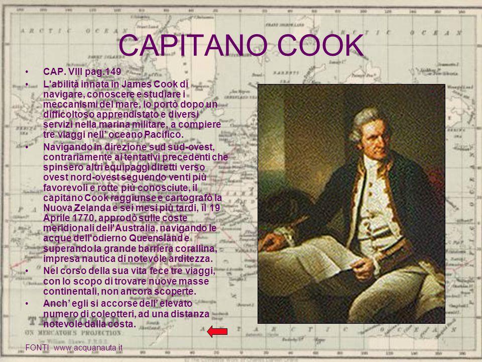 CAPITANO COOK CAP. VIII pag.149 L'abilità innata in James Cook di navigare, conoscere e studiare i meccanismi del mare, lo portò dopo un difficoltoso
