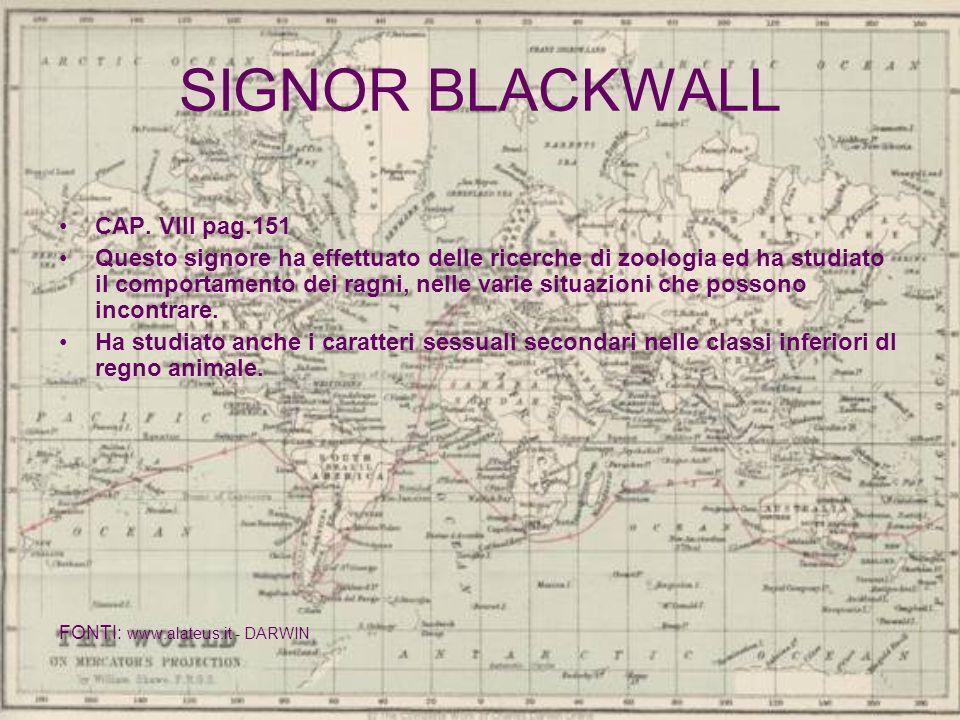 SIGNOR BLACKWALL CAP. VIII pag.151 Questo signore ha effettuato delle ricerche di zoologia ed ha studiato il comportamento dei ragni, nelle varie situ