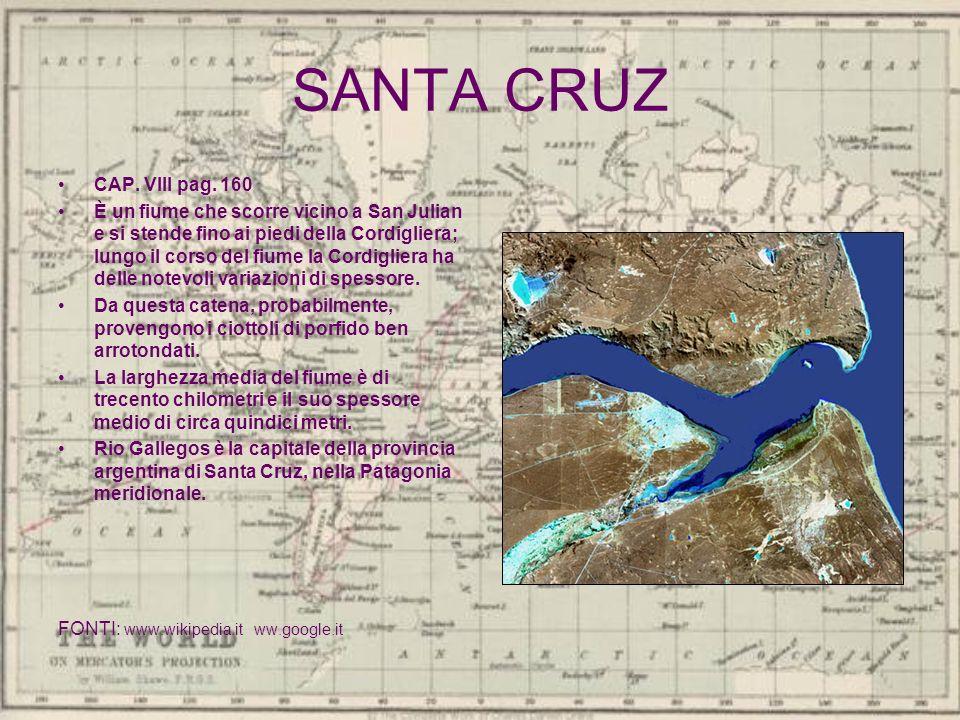 SANTA CRUZ CAP. VIII pag. 160 È un fiume che scorre vicino a San Julian e si stende fino ai piedi della Cordigliera; lungo il corso del fiume la Cordi